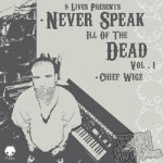 Chief Wigz - Never Speak Ill Of The Dead (Vol. 1) CD [Brutal Artistry]