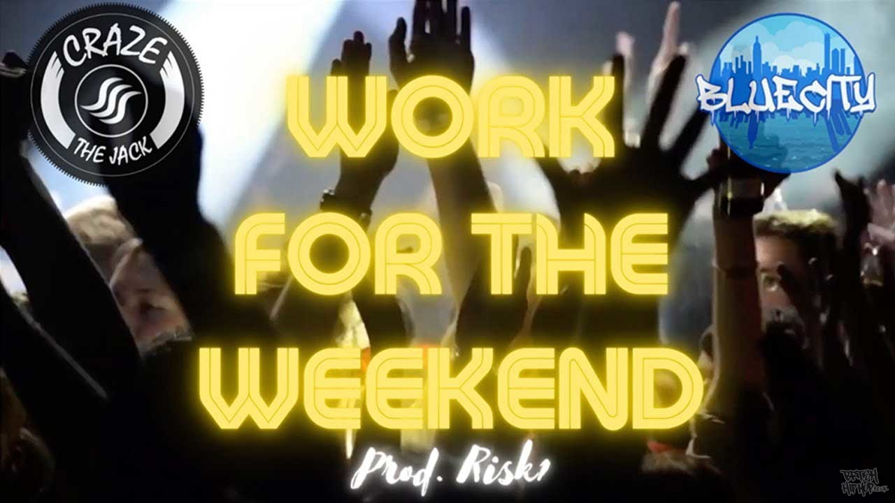 Craze The Jack ft. Blue City CDF - Work For The Weekend