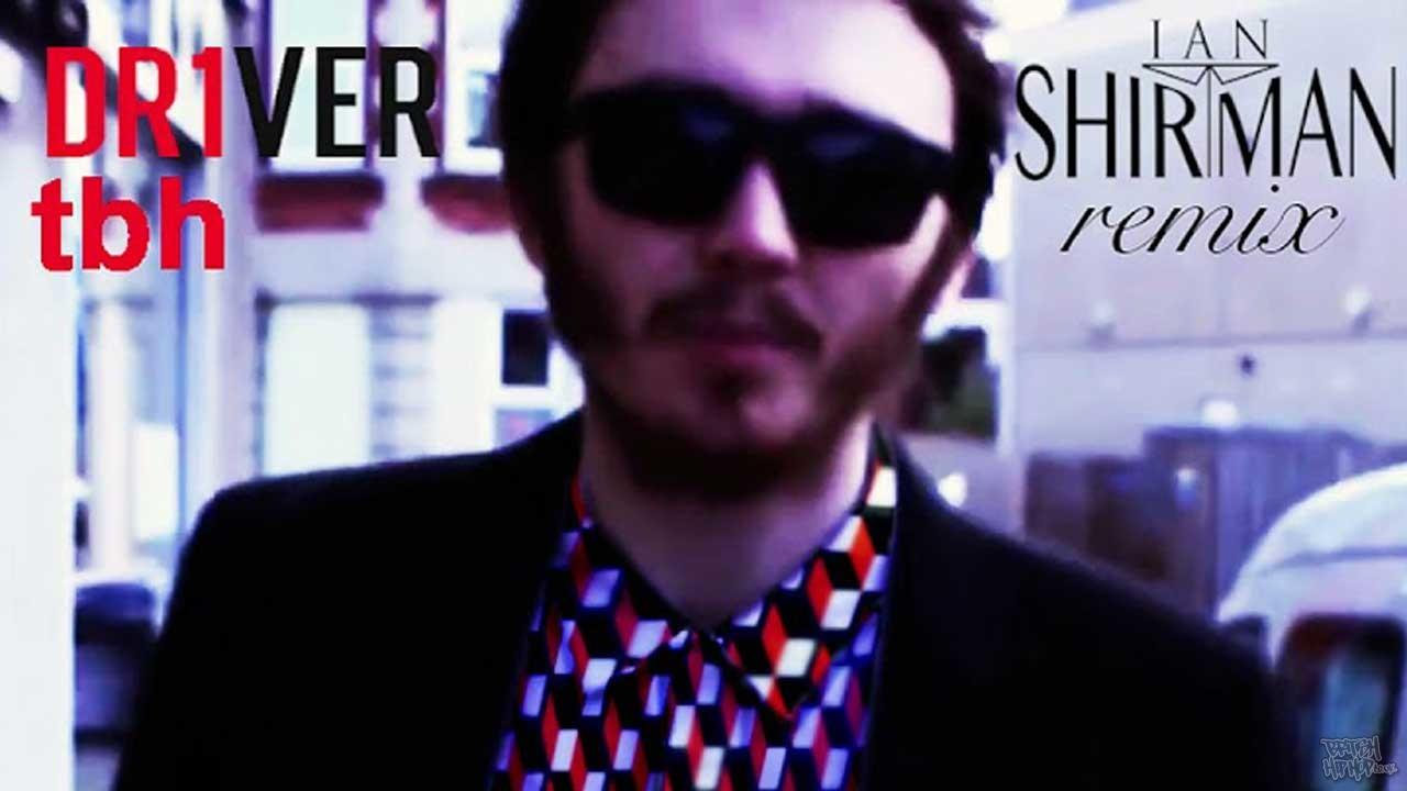 Dr1ver - tbh (Ian Shirtman Remix)