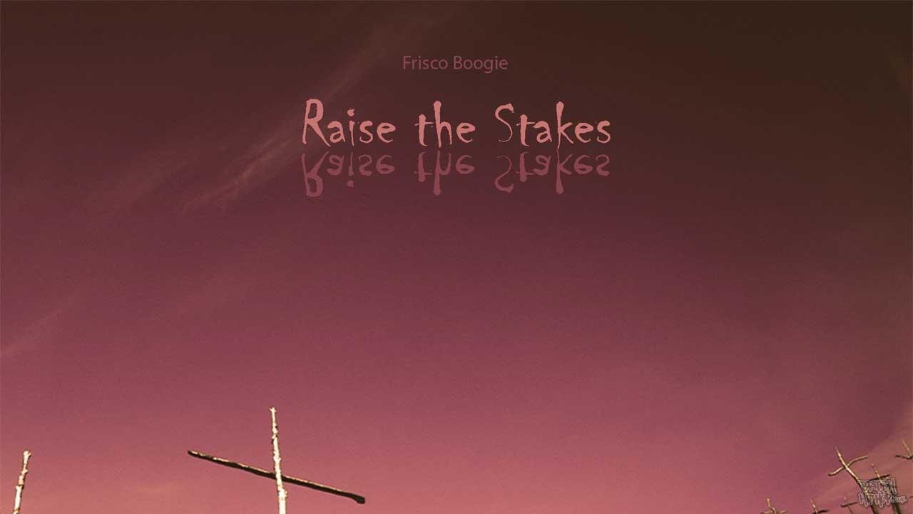 Frisco Boogie - Raise the Stakes