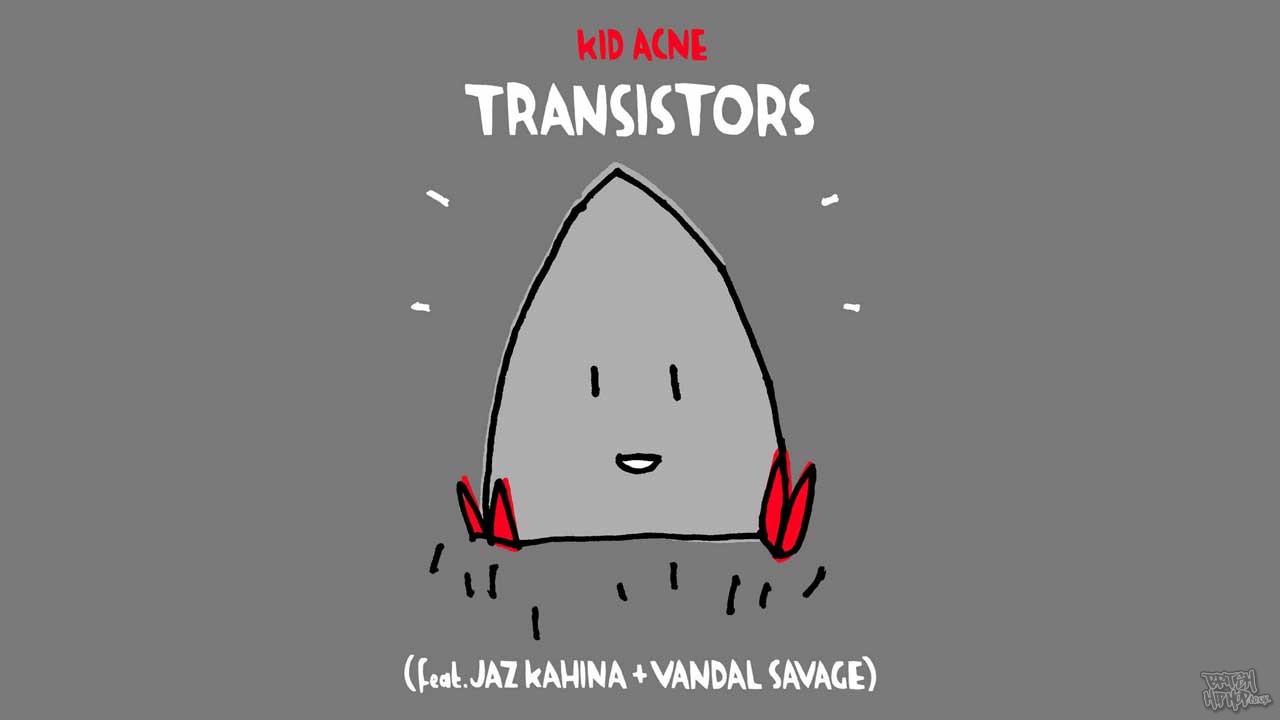 Kid Acne ft. Jaz Kahina and Vandal Savage - Transistors
