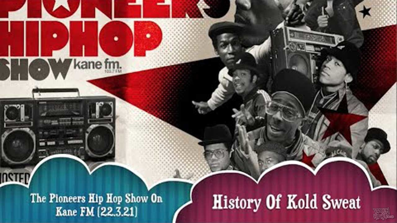Pioneers Hip Hop Show 22/3/21 - History Of Kold Sweat