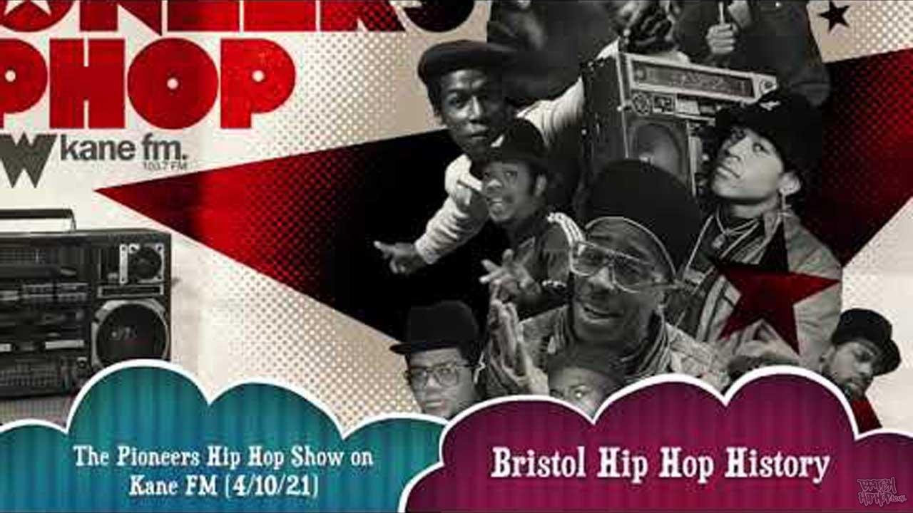 Pioneers Hip Hop Show 4/10/21 - Bristol Hip Hop History 1980s-1999