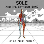 Sole And The Skyrider Band - Hello Cruel World LP [Equinox Records]
