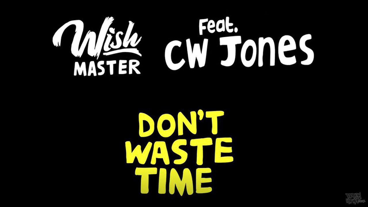 Wish Master feat. CW Jones - Don't Waste Time